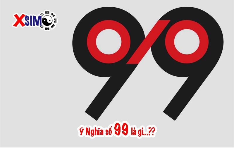 """Số 99 có ý nghĩa gì, Sự kết hợp của 2 con số """"CỬU"""""""