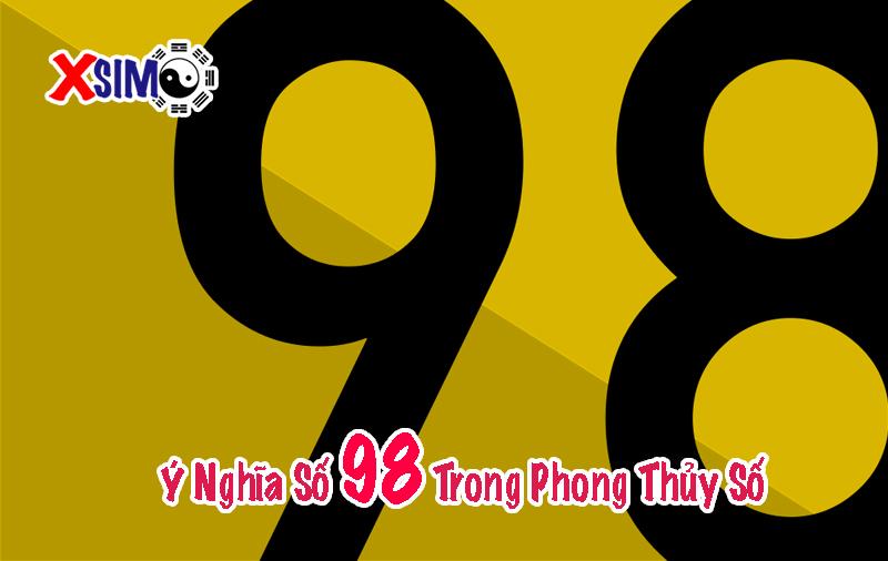 Ý nghĩa số 98 là gì, 98 có ý nghĩa gì trong phong thủy số